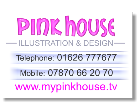 ILLUSTRATION & DESIGN Telephone: 01626 777677  Mobile: 07870 66 20 70 www.mypinkhouse.tv