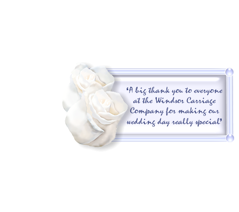'A big thank you to everyone at the Windsor Carriage Company for making our wedding day really special'