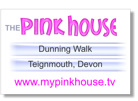 Dunning Walk  Teignmouth, Devon www.mypinkhouse.tv  THE